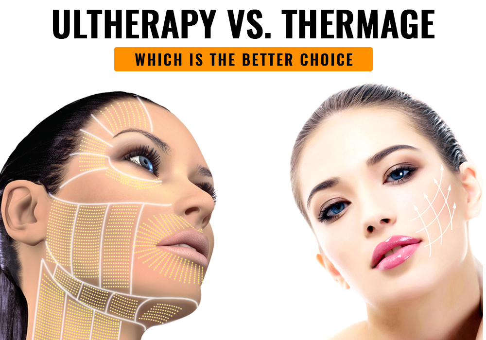 Ultherapy Vs. Thermage – Which Is The Better Choice